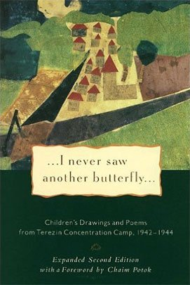 I Never Saw Another Butterfly: Children's Drawings and Poems from the Terezin Concentration Camp, 1942-1944 – March 15, 1994 by Hana Volavkova