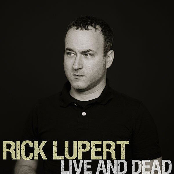 Rick Lupert Live and Dead Spoken Word Album by Rick Lupert
