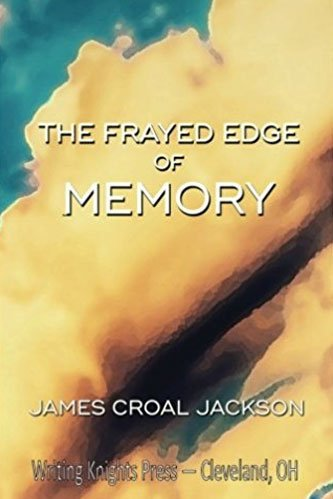 The Frayed Edge of Memory by James Croal Jackson