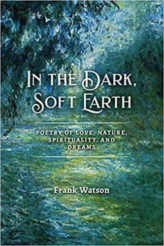 In the Dark, Soft Earth by Frank Watson
