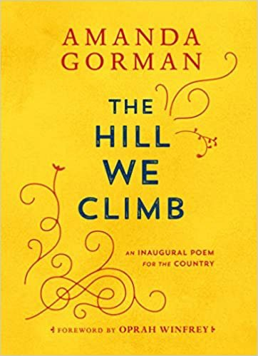 The Hill We Climb: An Inaugural Poem for the Country by Amanda Gorman