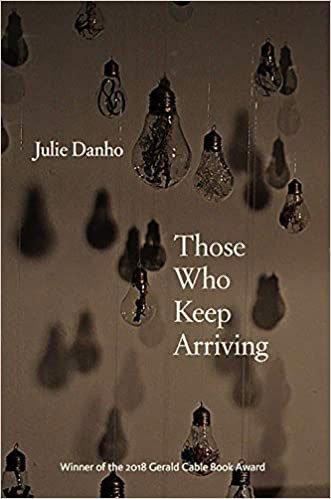 Those Who Keep Arriving by Julie Danho