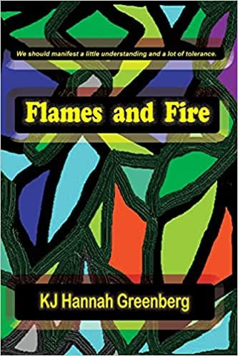 Flames and Fire by KJ Hannah Greenberg