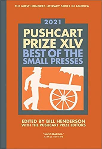 The Pushcart Prize XLV: Best of the Small Presses 2021 Edition (The Pushcart Prize Anthologies, 45) Edited by Billl Henderson