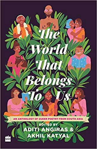 The World That Belongs To Us: An Anthology of Queer Poetry from South Asia